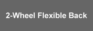 2-Wheel Flexible Back