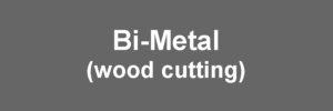 Bi-Metal (Wood Cutting)