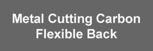 Metal Cutting Carbon Flexible Back